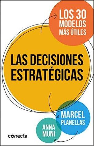 Las decisiones estratégicas: Los 30 modelos más útiles