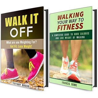 Walk It Off Box Set: Walking Your Way to Fitness Guide to Burn Calories and Lose Weight