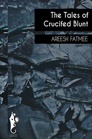 Tales Of Crucified Blunt by Areesh Fatmee