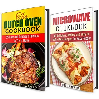Microwave and Dutch Oven Cookbook Box Set: Quick and Easy Delicious Recipes to Try Out at Home