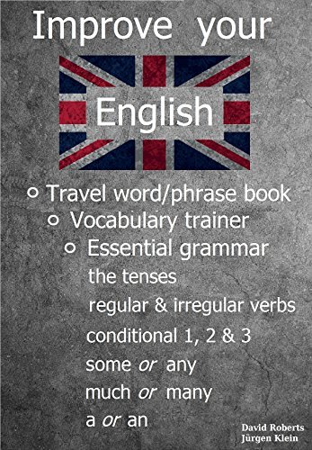Improve your English - Travel word/phrase book, Vocabulary trainer and Essential grammar.: The tenses (negations and questions), irregular verbs, to do, to have, to go, to be, if sentences etc.