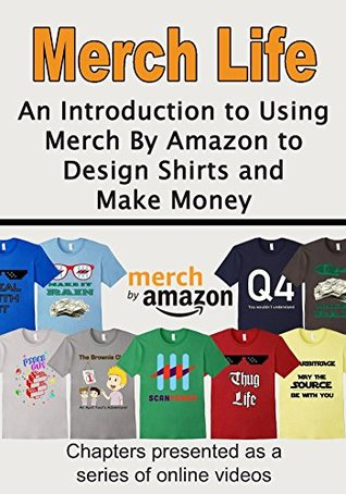 Merch Life: An Introduction to Using Merch By Amazon to Design Shirts and Make Money