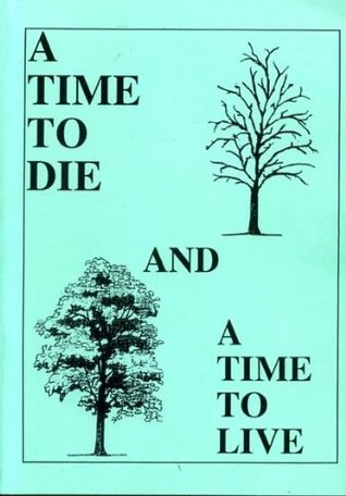A TIME TO DIE AND A TIME TO LIVE, a guidebook for those who care for the grieving