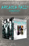 The Arcadia Falls Chronicles Omnibus by Jennifer Malone Wright