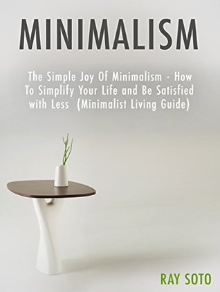 Minimalism the simple joy of minimalism how to simplify for Simple guide to a minimalist life
