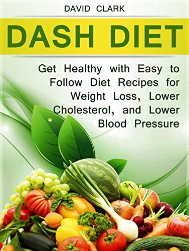 Dash Diet: Get Healthy with Easy to Follow Diet Recipes for Weight Loss, Lower Cholesterol, and Lower Blood Pressure (Dash Diet Book, Dash diet for weight loss, Dash diet cookbook)