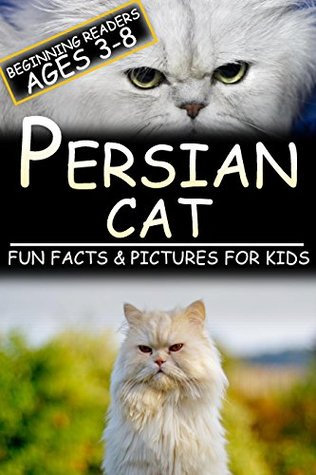 Persian Cat: Fun Facts & Pictures For Kids, Beginning Readers Ages 3-8