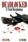 DEADLOCKED: A Trial Beginning