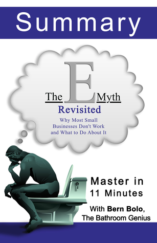 The E Myth Revisited: Why Most Small Businesses Don't Work and What to Do About It: An 11-Minute Bathroom Genius Summary