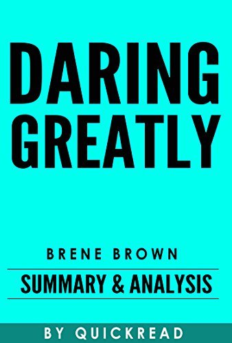 Daring Greatly: How the Courage to Be Vulnerable Transforms the Way We Live, Love, Parent, and Lead by Brene Brown | Summary & Analysis