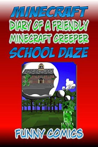 School Daze (Minecraft: Diary of a Friendly Minecraft Creeper #2)