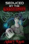 Seduced by the Symbiote (Sci-Fi Alien Tentacle Horror) by Ashley Knott