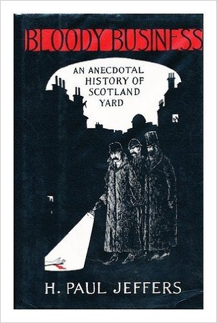 Bloody Business: An Anecdotal History of Scotland Yard