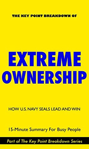 Extreme Ownership: How U.S. Navy SEALs Lead and Win | 15-Minute Summary For Busy People
