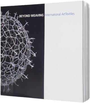 Beyond Weaving: International Art Textiles