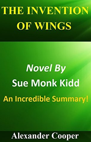 Summary - The Invention Of Wings: Novel By Sue Monk Kidd --- An Incredible Summary (The Invention Of Wings: An Incredible Summary-- Paperback, Summary, Audible, Novel, Audiobook)