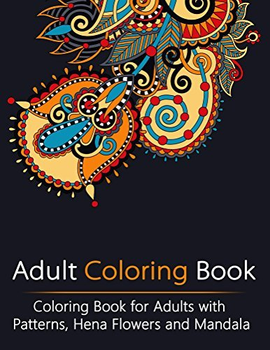 Adult Coloring Book: Coloring Book for Adults with Patterns, Henna Flowers and Mandala