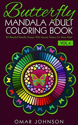 Butterfly Mandala Adult Coloring Book Vol 4: 60 Beautiful Butterfly Designs With Intricate Patterns For Stress Relief