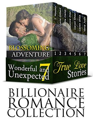BILLIONAIRE ROMANCE COLLECTION: Blossoming Adventure ( 7 Wonderful and Unexpected True Love Stories) (Contemporary Romance, New Adult Romance, Billionaire Romance)