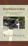 Moving Meditations for Mommy: Meditations for Moms on the Move