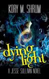 Dying Light (Jesse Sullivan, #4)