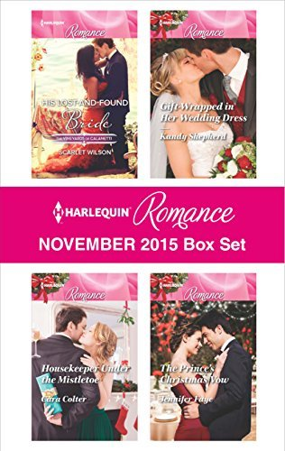 Harlequin Romance November 2015 Box Set: His Lost-and-Found Bride\Housekeeper Under the Mistletoe\Gift-Wrapped in Her Wedding Dress\The Prince's Christmas Vow