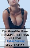 The Man of the House: Drinking, Slurping, Gulping: Taboo Nursing