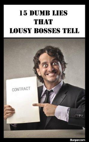 15 Dumb Lies That Lousy Bosses Tell