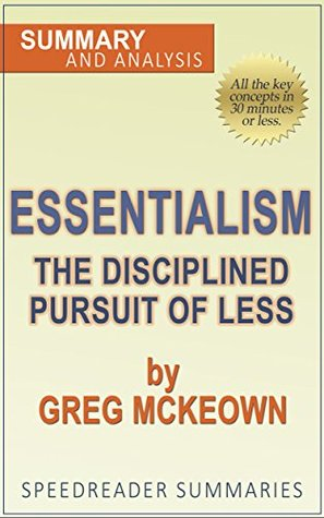 Essentialism: The Disciplined Pursuit of Less by Greg McKeown: A Summary and Analysis