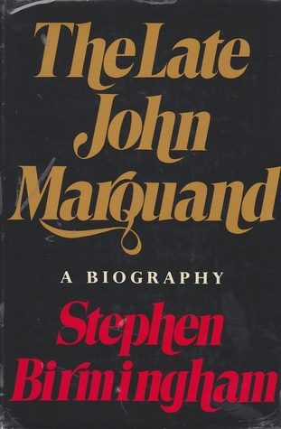 The late John Marquand; a biography by Stephen Birmingham