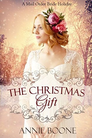 The Christmas Gift (A Mail Order Bride Holiday #1) by Annie Boone