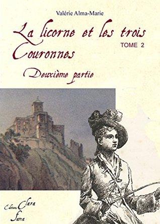 La Licorne et les trois couronnes : tome 2: tome 2