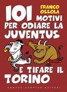 101 motivi per odiare la Juventus e tifare il Torino