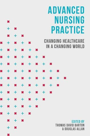 Advanced Nursing Practice: Changing Healthcare in a Changing World