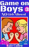 Game on Boys 3 : NO Girls Allowed: Funny chapter book for girls and boys 9-12 (Game on Boys Series)
