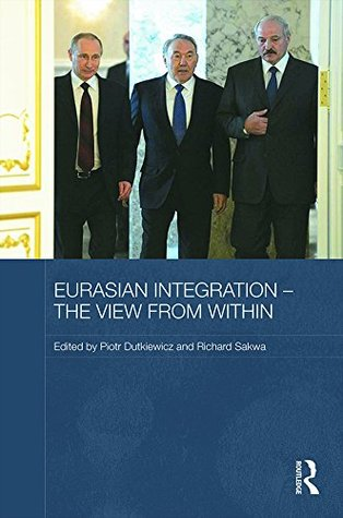 Eurasian Integration - The View from Within (Routledge Contemporary Russia and Eastern Europe Series)