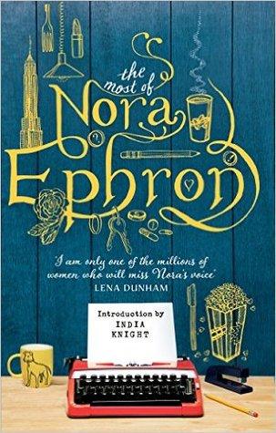 The Most of Nora Ephron por Nora Ephron, India Knight