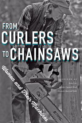 from-curlers-to-chainsaws-women-and-their-machines