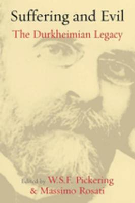 Suffering and Evil: The Durkheimian Legacy: Essays in Commemoration of the 90th Anniversary of Durkheim's Death