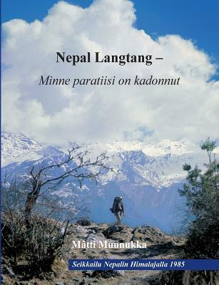 Nepal Langtang –Minne paratiisi on kadonnut: Himalajalla pyhien lamojen ja mystisten lumimiesten laaksossa