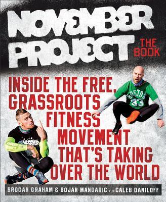 November Project: The Book: Inside the Free, Grassroots Fitness Movement That's Taking Over the World