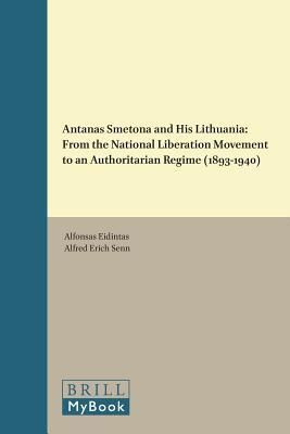 Antanas Smetona and His Lithuania: From the National Liberation Movement to an Authoritarian Regime (1893-1940)