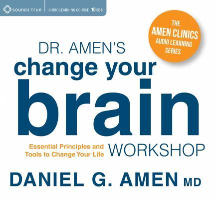 Change Your Brain, Change Your Life: An Audio Workshop Based on the Bestselling Book