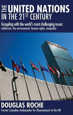 The United Nations in the 21st Century: Grappling with the World's Most Challenging Issues: Militarism, the Environment, Human Rights, Inequality