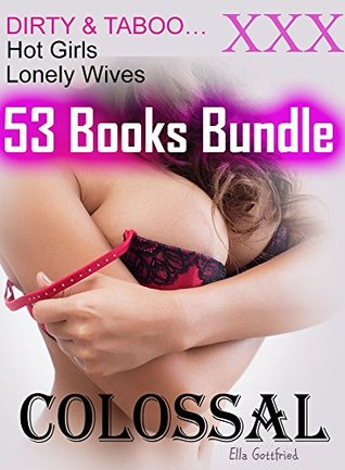 Colossal: 53 Erotica Mega Bundle: Dirty Girl Taboo & Hot Wife Erotic Romance Sex Stories