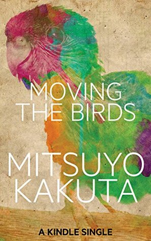 Moving the Birds: A Short Story