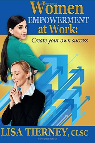 Women Empowerment at Work: Create Your Own Success