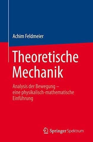 Theoretische Mechanik: Analysis der Bewegung - eine physikalisch-mathematische Einführung