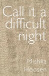 Call it a difficult night by Mishka Hoosen