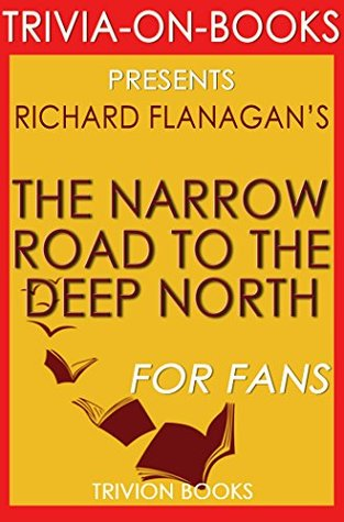 The Narrow Road to the Deep North: By Richard Flanagan (Trivia-On-Books)